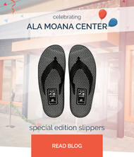 Celebrating Ala Moana Center with our Special Island Slippers