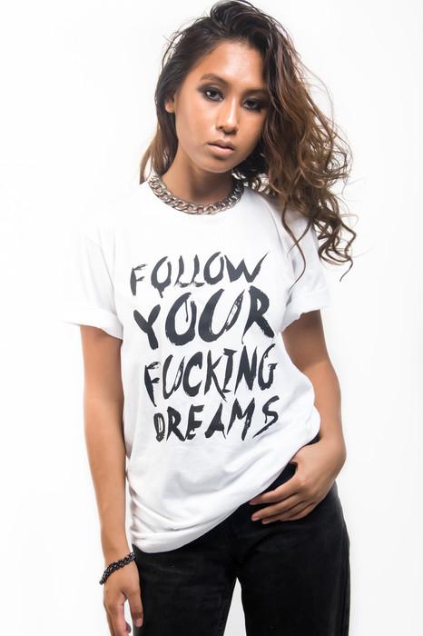 'FOLLOW YOUR FUCKING DREAMS' T SHIRT (WHITE)