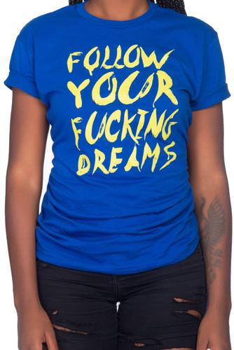 FOLLOW YOUR FUCKING DREAMS BLUE/NEON YELLOW TEE