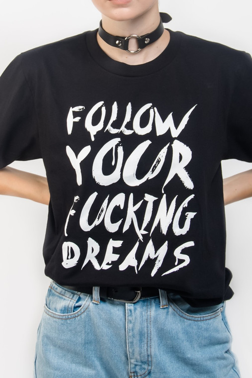 'FOLLOW YOUR FUCKING DREAMS' T-SHIRT (BLACK)