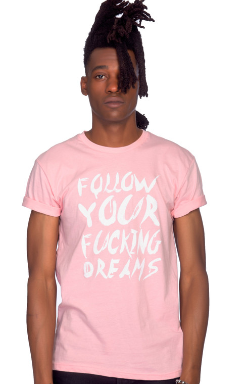 FOLLOW YOUR FUCKING DREAMS PINK TEE