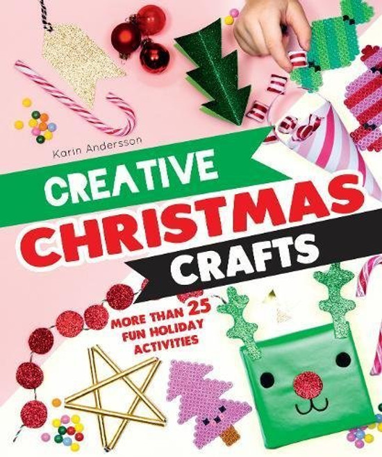 Creative Christmas Crafts: More Than 25 Fun Holiday Activities for Families