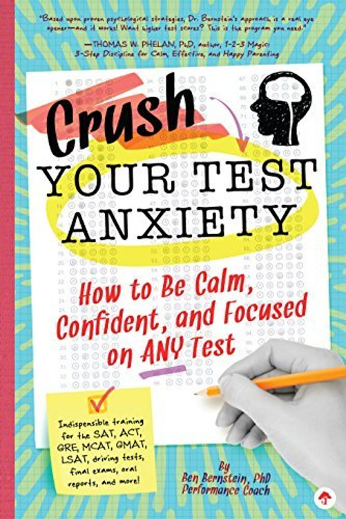 Crush Your Test Anxiety: How to Be Calm, Confident, and Focused on Any Test!