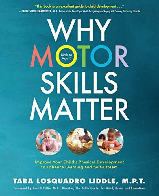 Why Motor Skills Matter: Improve Your Child's Physical Development to Enhance Learning and Self-Esteem