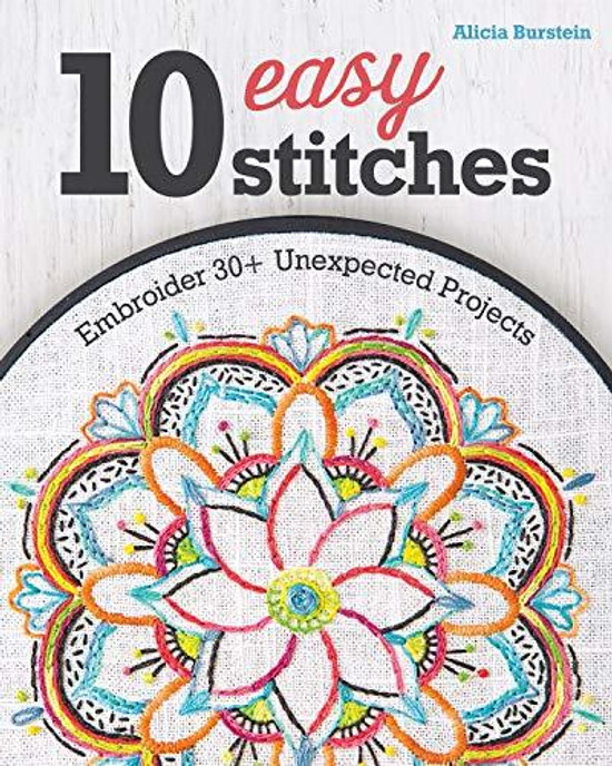 10 Easy Stitches: Embroider 30+ Unexpected Projects