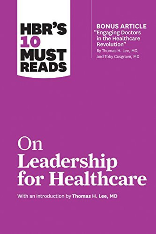 Hbr's 10 Must Reads on Leadership for Healthcare