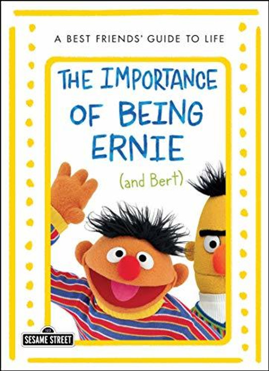 The Importance of Being Ernie - and Bert: A Best Friends' Guide to Life