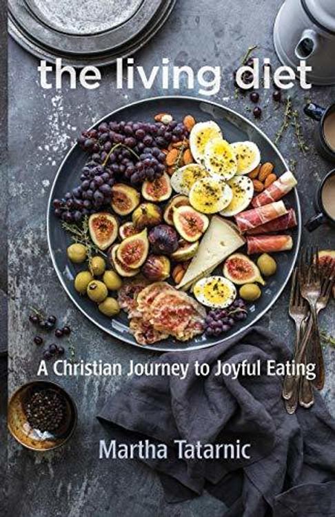 The Living Diet: A Christian Journey to Joyful Eating