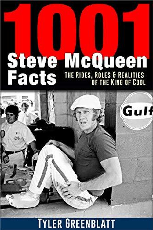 1001 Steve Mcqueen Facts: The Rides, Roles and Realities of the King of Cool