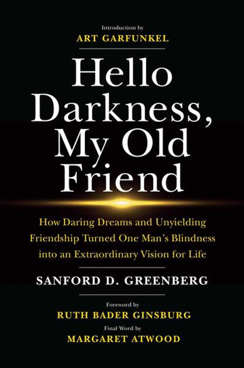 Hello Darkness, My Old Friend: How Daring Dreams and Unyielding Friendship Turned One Man's Blindness into an Extraordinary Vision for Life