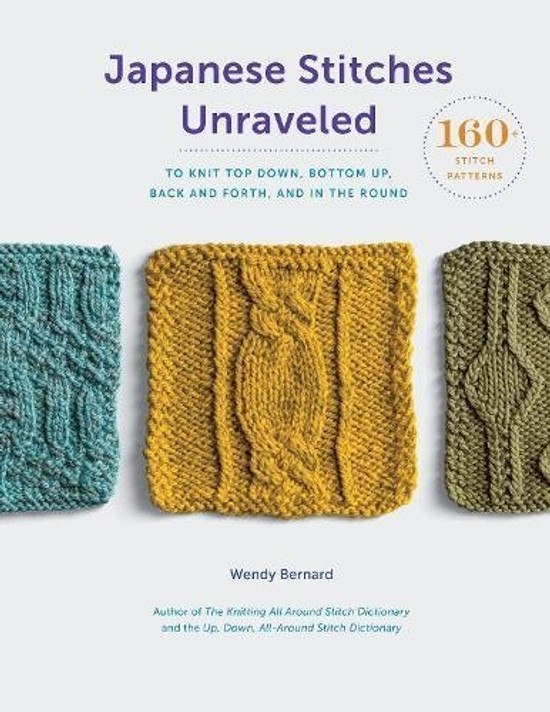 Japanese Stitches Unraveled: 160+ Stitch Patterns to Knit Top Down, Bottom Up, Back and Forth, and in the Round