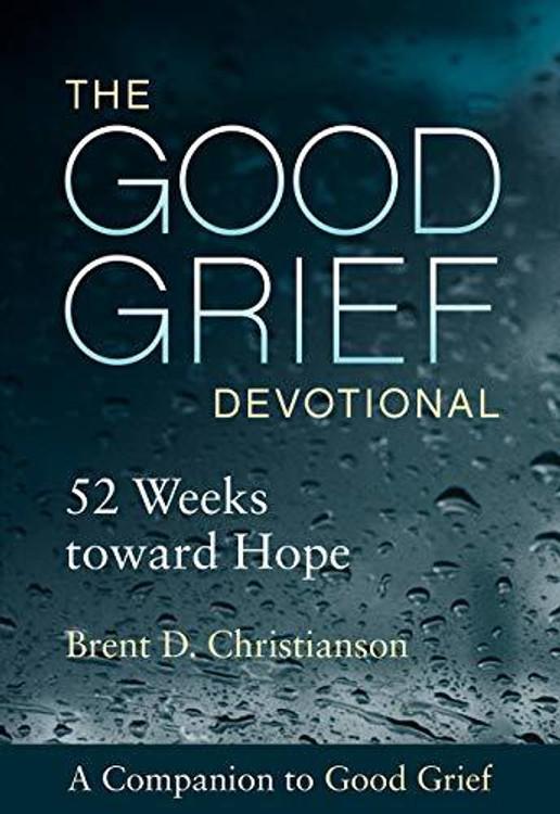 The Good Grief Devotional: 52 Weeks Toward Hope