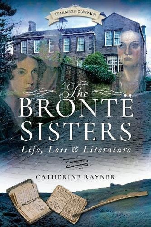 The Bronte Sisters: Life, Loss and Literature