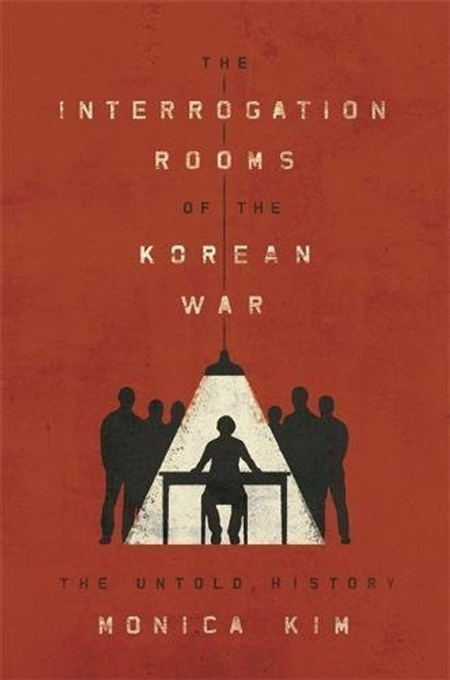 The Interrogation Rooms of the Korean War: The Untold History
