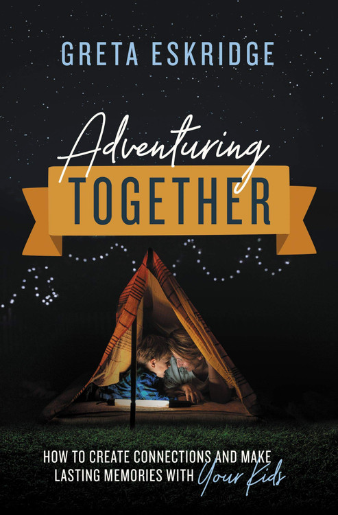 Adventuring Together: How to Create Connections and Make Lasting Memories with Your Kids (7 Copy Bundle w/ Author Skype Call and Bonuses)