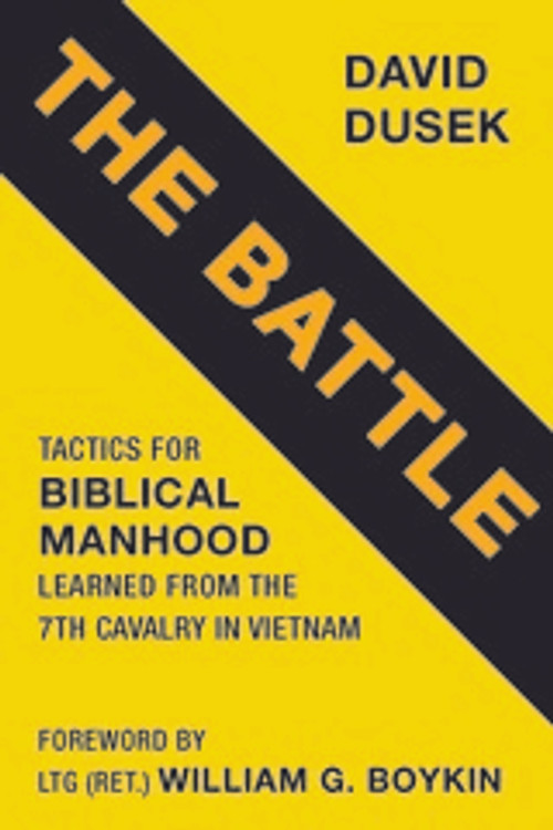 The Battle: Tactics to Biblical Manhood Learned from the 7th Cavalry in Vietnam