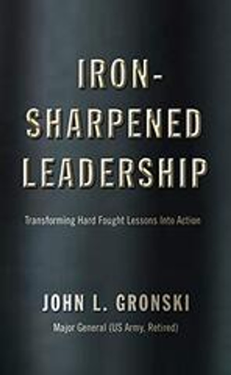 Iron-Sharpened Leadership: Transforming Hard Fought Lessons Into Action