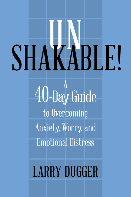 Unshakable!: A 40-Day Guide to Overcoming Anxiety, Worry, and Emotional Distress