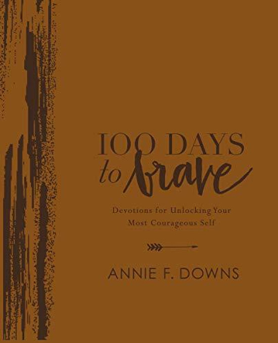 100 Days to Brave Deluxe Edition: Devotions for Unlocking Your Most Courageous Self
