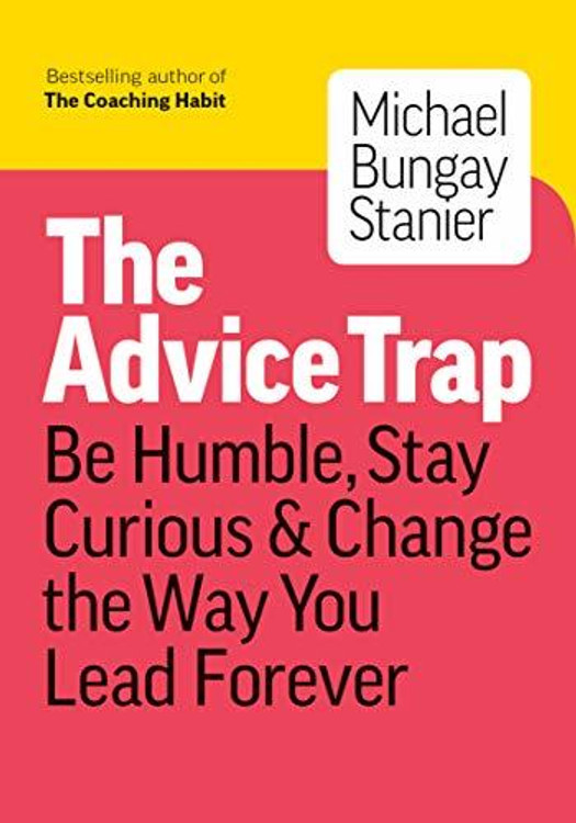 Be Humble, Stay Curious & Change the Way You Lead Forever