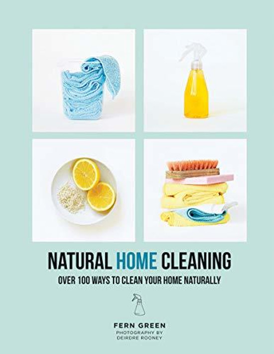 Natural Home Cleaning: Over 100 Ways to Clean Your Home Naturally