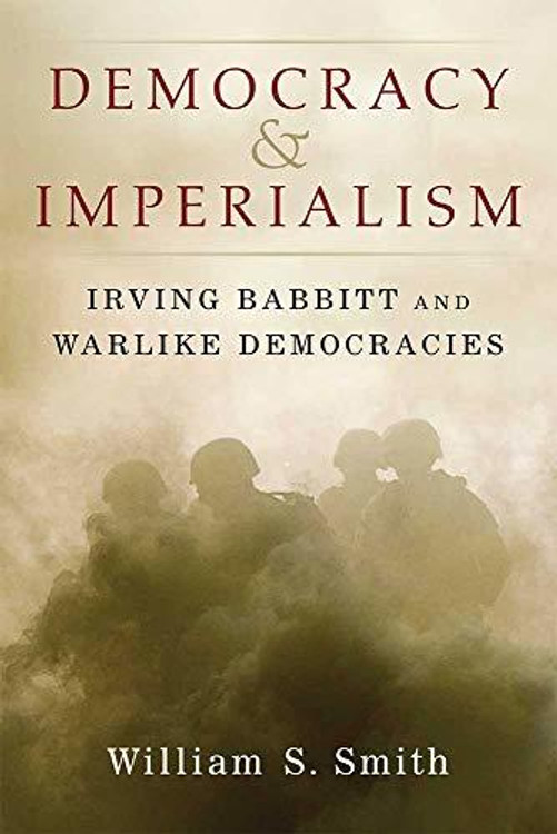 Democracy and Imperialism: Irving Babbitt and Warlike Democracies