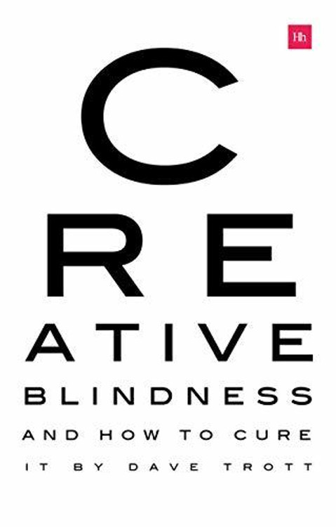 Creative Blindness and How to Cure It: Real-life Stories of Remarkable Creative Vision