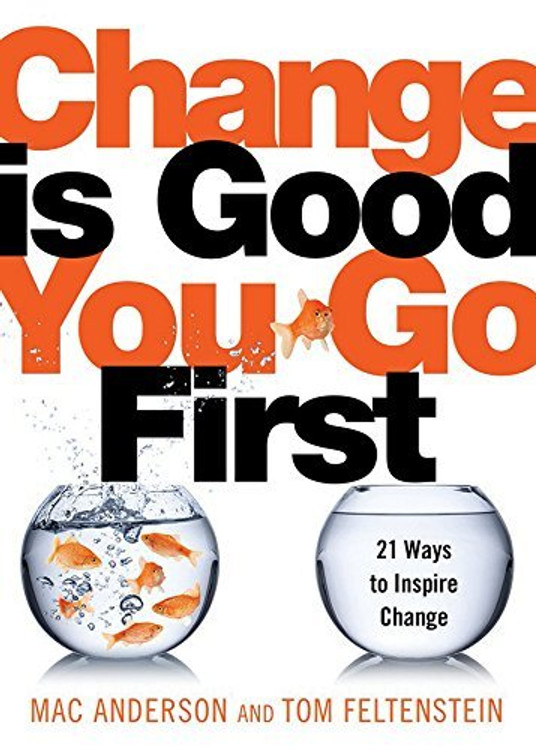 Change Is Good... You Go First: 21 Ways to Inspire Change