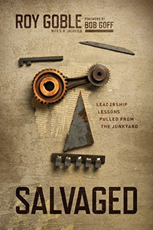 Salvaged: Leadership Lessons Pulled from the Junkyard