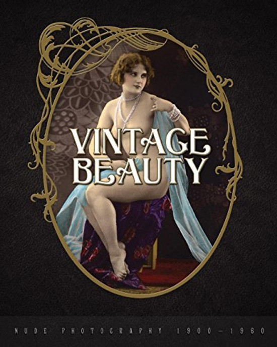 Vintage Beauty: Nude Photography 1900-1960