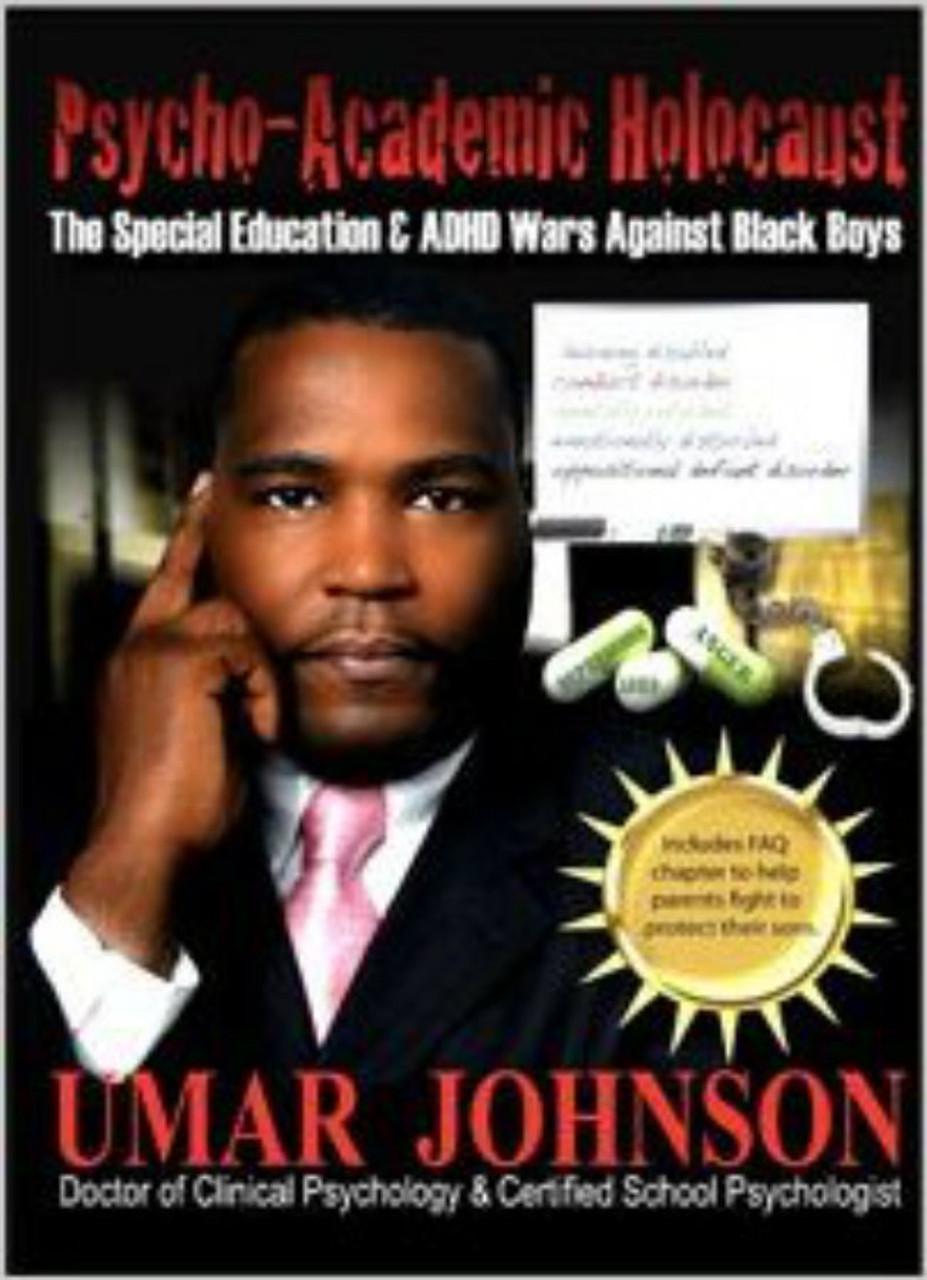 Adhd And Special Education >> Psycho Academic Holocaust The Special Education 7 Adhd Wars Against Black Boys Dr Umar Johnson