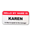 Karen Wants To Talk With The Manager Name Badge