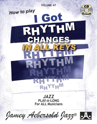 I Got Rhythm Changes In All Keys - Jazz Play-A-Long Volume 47