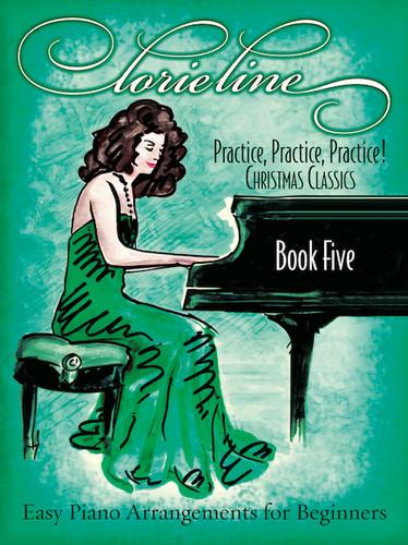 Lorie Line: Practice, Practice, Practice! Book 5: Christmas Classics