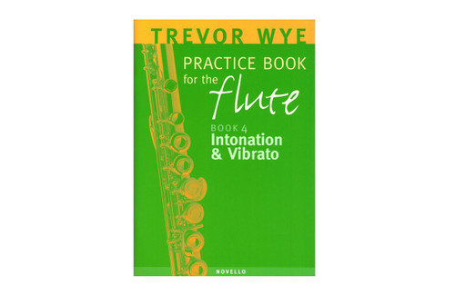 Practice Book for the Flute - Book 4 - Intonation & Vibrato - Wye