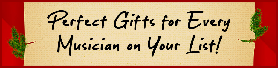 Perfect gifts for every musician on your list banner!