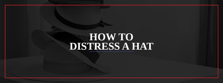 How to Distress a Hat