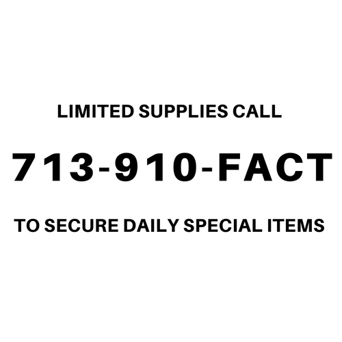 Call 713-910-3228 to secure daily special items
