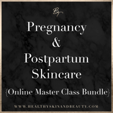 Pregnancy & Postpartum Skincare: Online Master Class Bundle (pre recorded)
