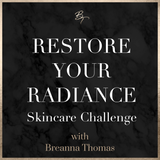 Restore Your Radiance Skincare Challenge with Breanna Thomas