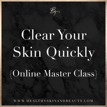 Clear Your Skin Quickly: Online Master Class Bundle (pre recorded)