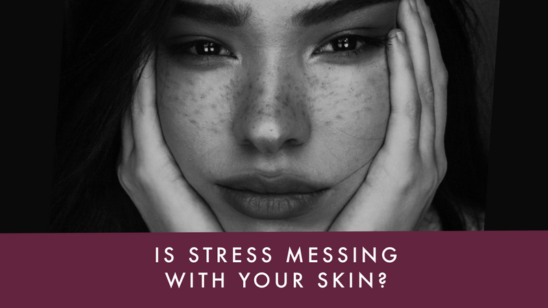 Is Stress Messing With Your Skin?