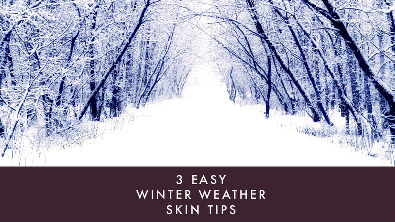 3 Easy Winter Weather Skin Tips