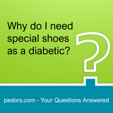 Why Do I Need Special Shoes As A Diabetic? Pedors Answers