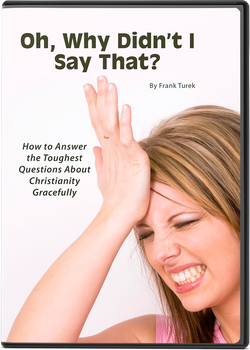 Oh, Why Didn't I Say That?  How to Answer the Toughest Questions About Christianity Gracefully