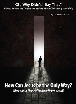 Oh, Why Didn't I Say That?  How Can Jesus be the Only Way?