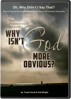 Oh, Why Didn't I Say That? The Hiddenness of God: Why Isn't God More Obvious?