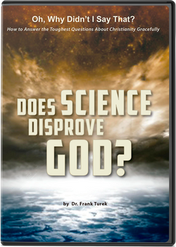 Oh, Why Didn't I Say That? Does Science Disprove God?
