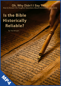 Oh, Why Didn't I Say That? Is the Bible Historically Reliable? (mp4 Download)