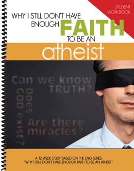 Student WORKBOOK - Why I Still Don't Have Enough Faith to Be an Atheist
